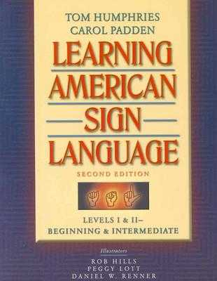 Learning American Sign Language: Levels I & II--Beginning & Intermediate - Humphries, Tom L, and Padden, Carol A, and Hills, Robert