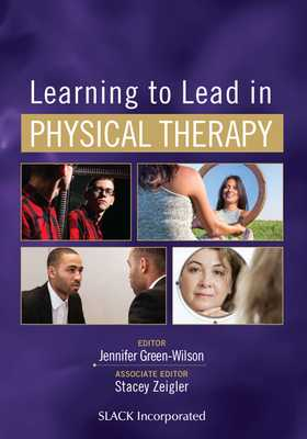 Learning to Lead in Physical Therapy - Green-Wilson, Jennifer, PT, MBA, Edd (Editor), and Zeigler, Stacey, DPT