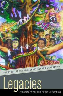 Legacies: The Story of the Immigrant Second Generation - Portes, Alejandro, Professor, and Rumbaut, Ruben G