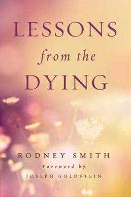 Lessons from the Dying - Smith, Rodney, and Goldstein, Joseph (Foreword by)