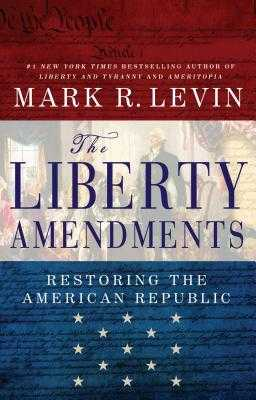 liberty Amendments - Levin, Mark R.