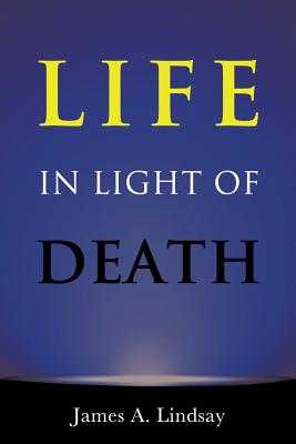 Life in Light of Death - Lindsay, James