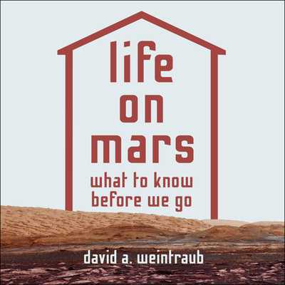 Life on Mars: What to Know Before We Go - Weintraub, David a, and Sorensen, Chris (Narrator)