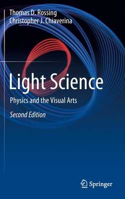 Light Science: Physics and the Visual Arts - Rossing, Thomas D, and Chiaverina, Christopher J