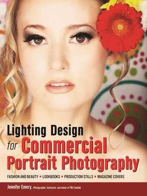 Lighting Design for Commercial Portrait Photography: Fashion and Beauty, Lookbooks, Production Stills, Magazine Covers - Emery, Jennifer