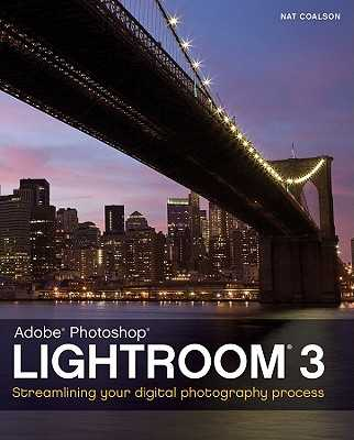 Lightroom 3: Streamlining Your Digital Photography Process - Coalson, Nat