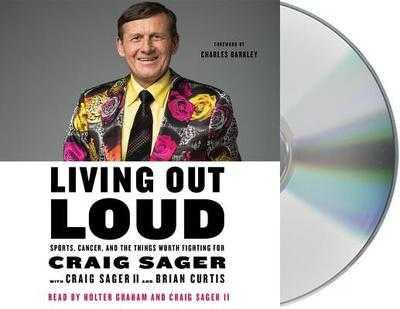 Living Out Loud: Sports, Cancer, and the Things Worth Fighting for - Graham, Holter (Read by), and Sager, Craig (Read by), and Curtis, Brian