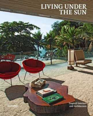Living Under the Sun: Tropical Interiors and Architecture - Galindo, Michelle (Editor), and Klanten, R. (Editor), and Ehmann, Sven (Editor)