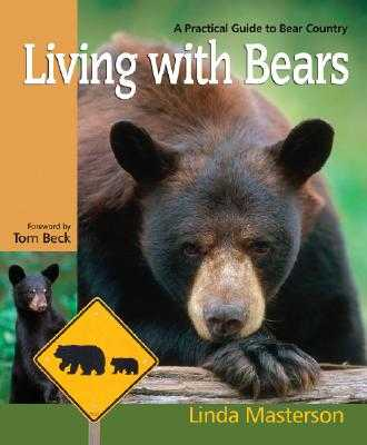 Living with Bears: A Practical Guide to Bear Country - Masterson, Linda, and Beck, Tom (Foreword by)