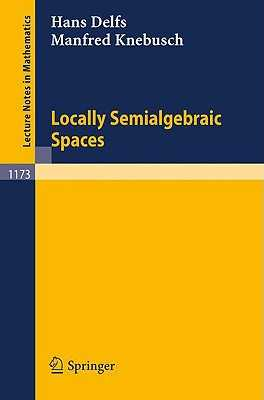 Locally Semialgebraic Spaces - Delfs, Hans, and Knebusch, Manfred