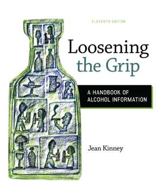 Loosening the Grip: A Handbook of Alcohol Information - Kinney, Jean