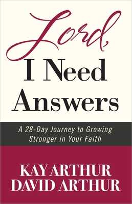 Lord, I Need Answers: A 28-Day Journey to Growing Stronger in Your Faith - Arthur, Kay, and Arthur, David