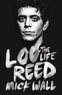 Lou Reed: The Life - Wall, Mick