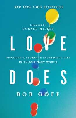 Love Does: Discover a Secretly Incredible Life in an Ordinary World - Goff, Bob