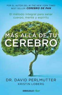 Mßs Allß de Tu Cerebro: El M?todo Integral Para Sanar Mente, Cuerpo Y Esp?ritu / The Grain Brain Whole Life Plan - Perlmutter, David