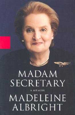 Madam Secretary - Albright, Madeleine K, and Woodward, Bill