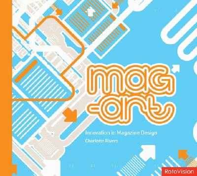 Mag-Art: Innovation in Magazine Design - Rivers, Charlotte