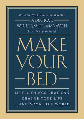 Make Your Bed: Little Things That Can Change Your Life...and Maybe the World - McRaven, William H