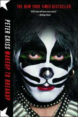 Makeup to Breakup: My Life in and Out of Kiss - Criss, Peter, and Sloman, Larry
