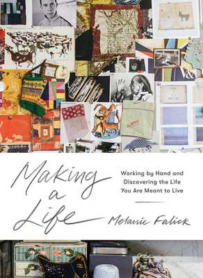 Making a Life: Working by Hand and Discovering the Life You Are Meant to Live - Falick, Melanie