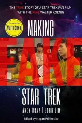 Making Fake Star Trek: The True Story of a Star Trek Fan Film with The Real Walter Koenig - Lim, John, and Prikhodko, Megan (Editor), and Bray, Andy