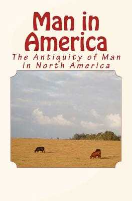 Man in America: The Antiquity of Man in North America - Abbott, Stephen, and Abbott, Charles C