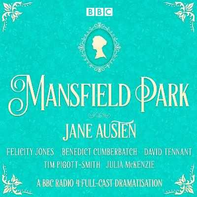 Mansfield Park: A BBC Radio 4 Full-Cast Dramatisation - Austen, Jane, and Cumberbatch, Benedict (Read by), and Tennant, David (Read by)