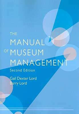 Manual of Museum Managemen 2edpb - Lord, Gail Dexter, and Lord, Barry, and Bath, Georgina (Contributions by)