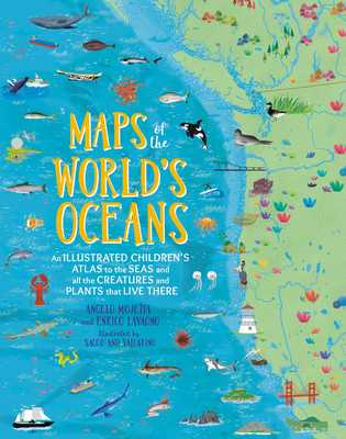 Maps of the World's Oceans: An Illustrated Children's Atlas to the Seas and All the Creatures and Plants That Live There - Lavagno, Enrico, and Mojetta, Angelo