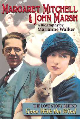 Margaret Mitchell & John Marsh: The Love Story Behind Gone with the Wind - Walker, Marianne