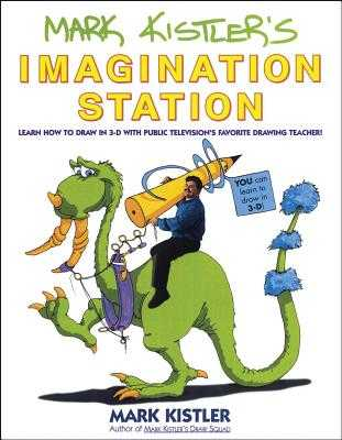 Mark Kistler's Imagination Station: Learn How to Draw in 3-D with Public Television's Favorite Drawing Teacher - Kistler, Mark