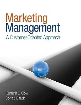Marketing Management: A Customer-Oriented Approach - Clow, Kenneth E, Professor, and Baack, Donald, Professor