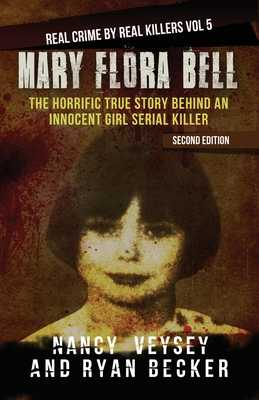 Mary Flora Bell: The Horrific True Story Behind An Innocent Girl Serial Killer - Becker, Ryan, and Seven, True Crime, and Veysey, Nancy