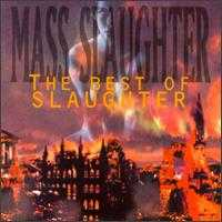 Mass Slaughter: The Best of Slaughter - Slaughter