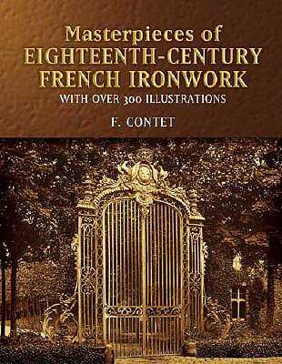 Masterpieces of Eighteenth-Century French Ironwork: With Over 300 Illustrations - Contet, F (Editor)