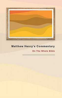Matthew Henry's Commentary (1 Volume): On the Whole Bible - Henry, Matthew, Professor