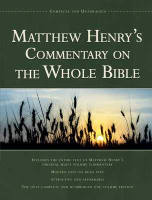 Matthew Henry's Commentary on the Whole Bible: Complete and Unabridged - Henry, Matthew, Professor