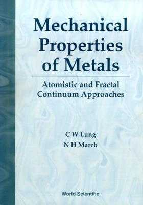 Mechanical Properties of Metals: Atomistic and Fractal Continuum Approaches - Lung, C W, and March, Norman H