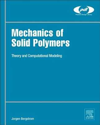 Mechanics of Solid Polymers: Theory and Computational Modeling - Bergstrom, Jorgen S