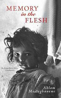 Memory in the Flesh - Mosteghanemi, Ahlam, and Sreih, Baria Ahmar (Translated by), and Clark, Peter, Professor (Translated by)