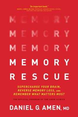 Memory Rescue: Supercharge Your Brain, Reverse Memory Loss, and Remember What Matters Most - Amen, Daniel