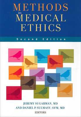 Methods in Medical Ethics - Sugarman, Jeremy, M.D. (Editor), and Sulmasy, Daniel P, O.F.M., M.D. (Editor)