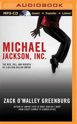 Michael Jackson, Inc.: The Rise, Fall, and Rebirth of a Billion-Dollar Empire - O'Malley Greenburg, Zack, and Griffith, Kaleo (Read by)