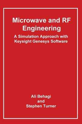 Microwave and RF Engineering- A Simulation Approach with Keysight Genesys Software - Behagi, Ali A
