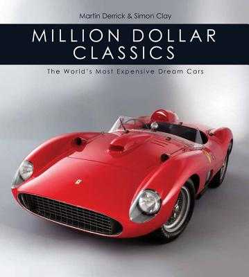 Million Dollar Classics: The World's Most Expensive Cars - Derrick, Martin, and Clay, Simon