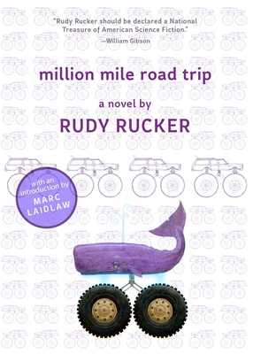 Million Mile Road Trip - Rucker, Rudy, and Laidlaw, Marc (Introduction by)