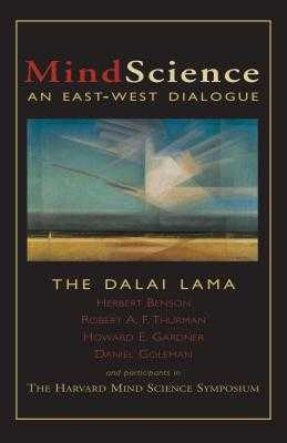 Mindscience: An East-West Dialogue - Dalai Lama, and Benson, Herbert, MD, and Thurman, Robert, Professor, PhD