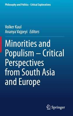 Minorities and Populism - Critical Perspectives from South Asia and Europe - Kaul, Volker (Editor), and Vajpeyi, Ananya (Editor)
