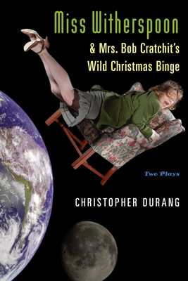 Miss Witherspoon and Mrs. Bob Cratchit's Wild Christmas Binge - Durang, Christopher