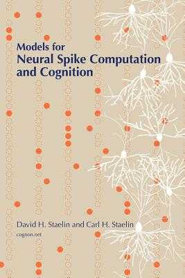 Models for Neural Spike Computation and Cognition - Staelin, Carl H, and Staelin, David H